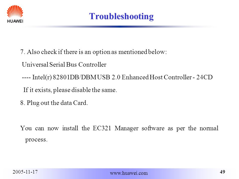 HUAWEI 492005-11-17 www.huawei.com Troubleshooting 7. Also check if there is an option as mentioned below: Universal Serial Bus Controller ---- Intel(