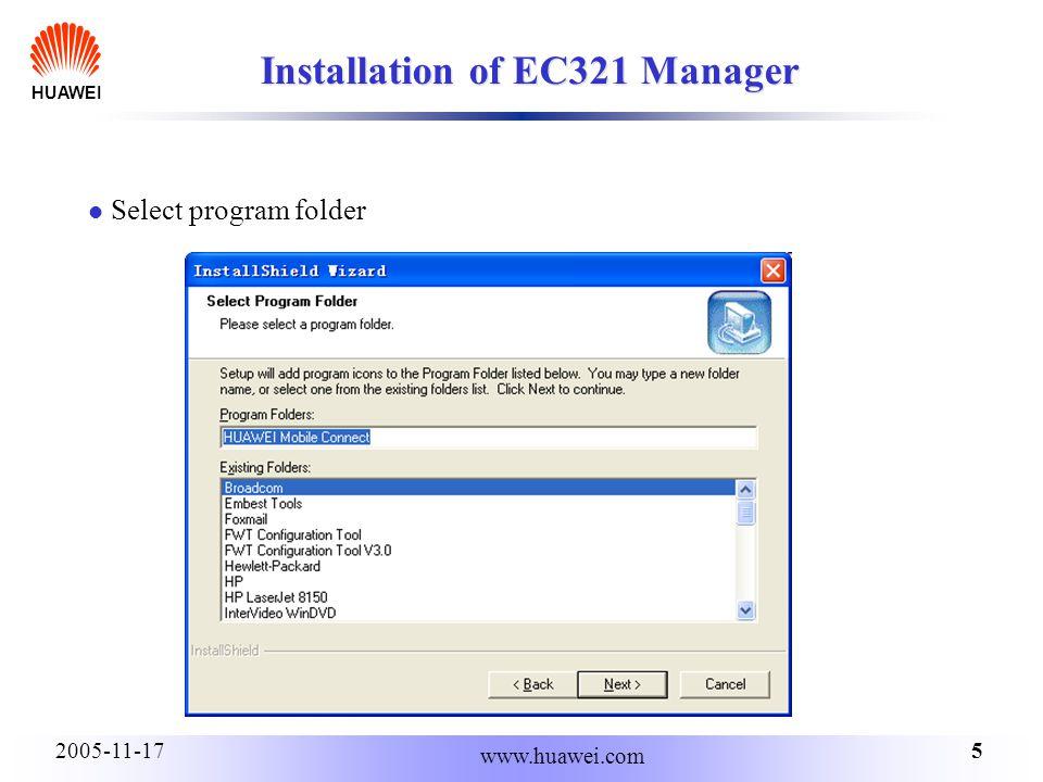 HUAWEI 52005-11-17 www.huawei.com Installation of EC321 Manager Select program folder