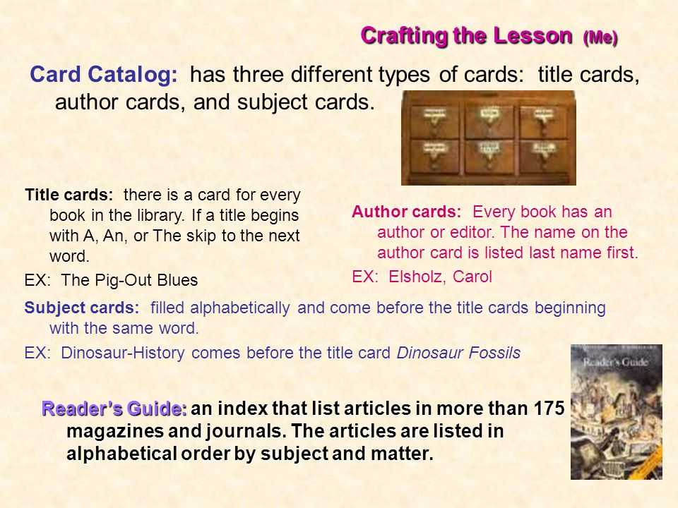 Crafting the Lesson (Me) Card Catalog: has three different types of cards: title cards, author cards, and subject cards.