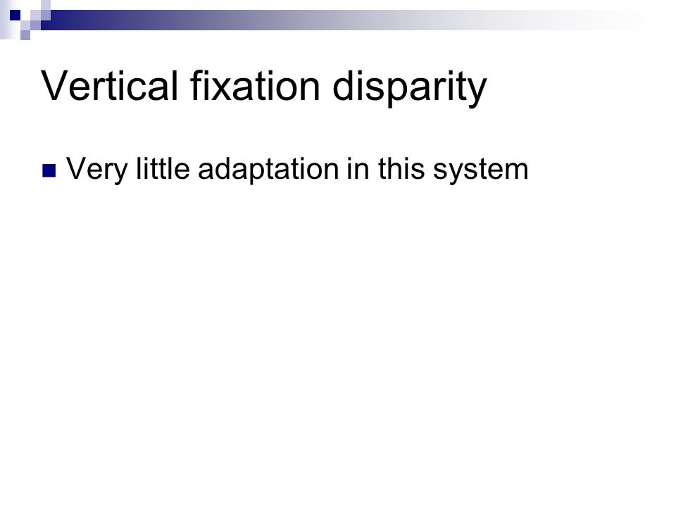 Vertical fixation disparity Very little adaptation in this system