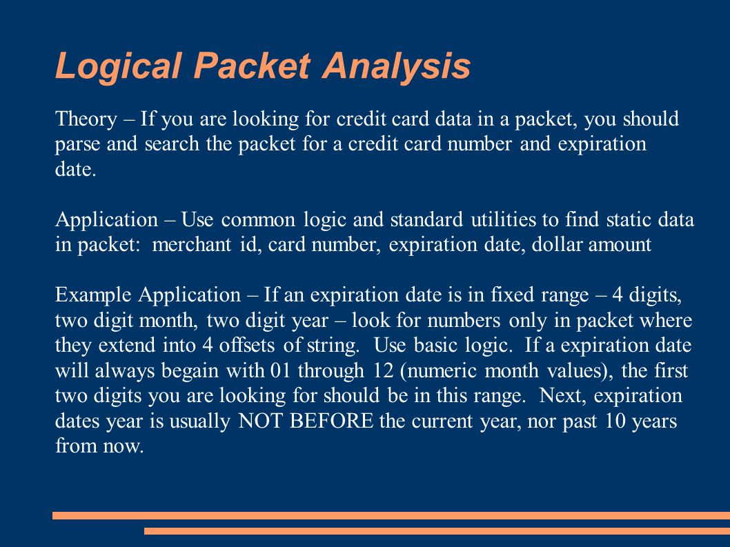 Logical Packet Analysis Theory – If you are looking for credit card data in a packet, you should parse and search the packet for a credit card number and expiration date.