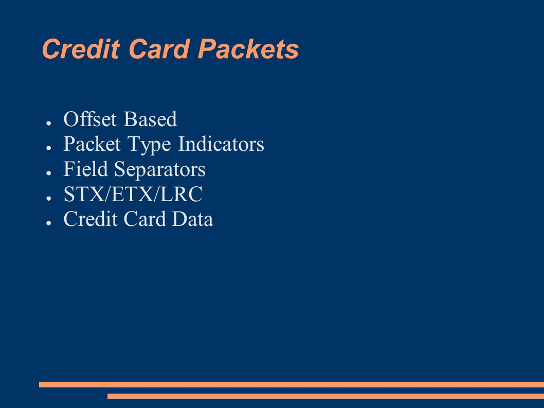 Credit Card Packets Offset Based Packet Type Indicators Field Separators STX/ETX/LRC Credit Card Data