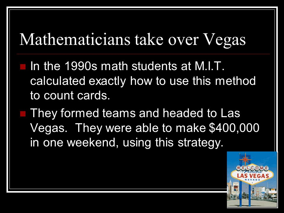 Mathematicians take over Vegas Card counting is not illegal, nor is it considered cheating by casinos.