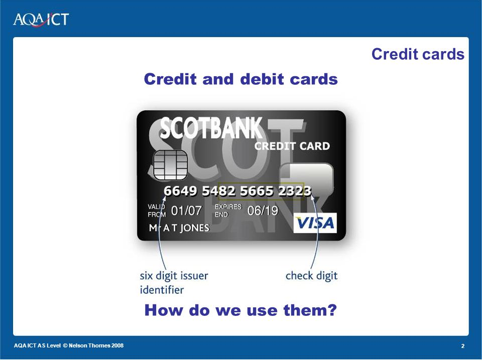 2 AQA ICT AS Level © Nelson Thornes 2008 2 Credit and debit cards How do we use them Credit cards