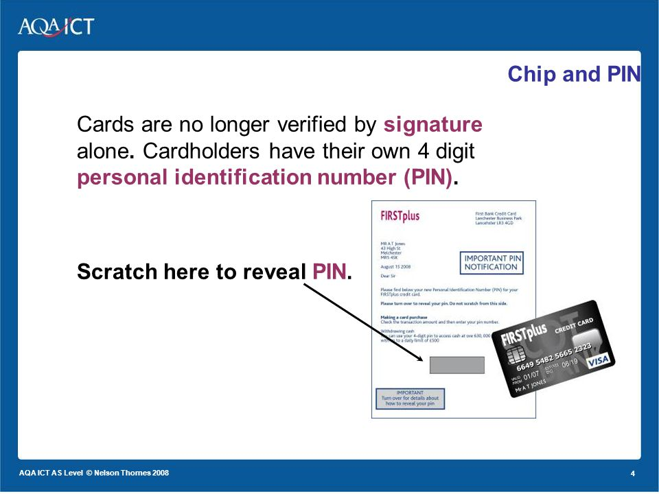 4 AQA ICT AS Level © Nelson Thornes 2008 4 Cards are no longer verified by signature alone.