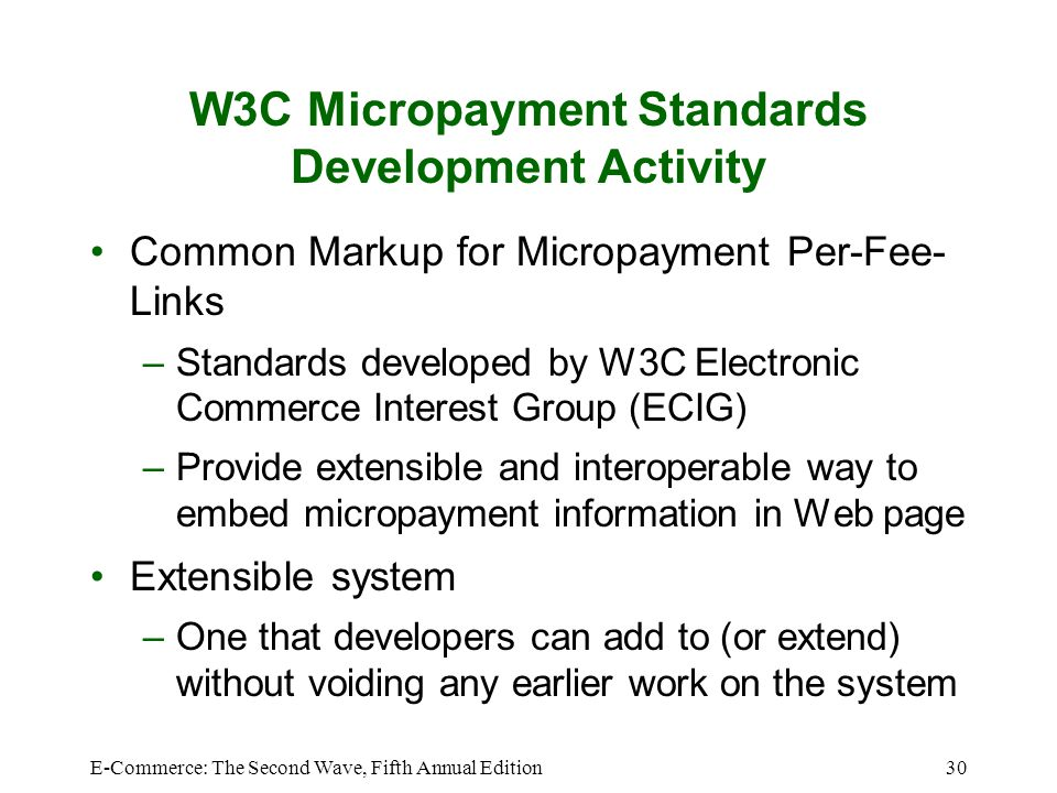 E-Commerce: The Second Wave, Fifth Annual Edition30 W3C Micropayment Standards Development Activity Common Markup for Micropayment Per-Fee- Links –Sta