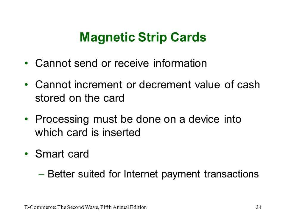 E-Commerce: The Second Wave, Fifth Annual Edition34 Magnetic Strip Cards Cannot send or receive information Cannot increment or decrement value of cas