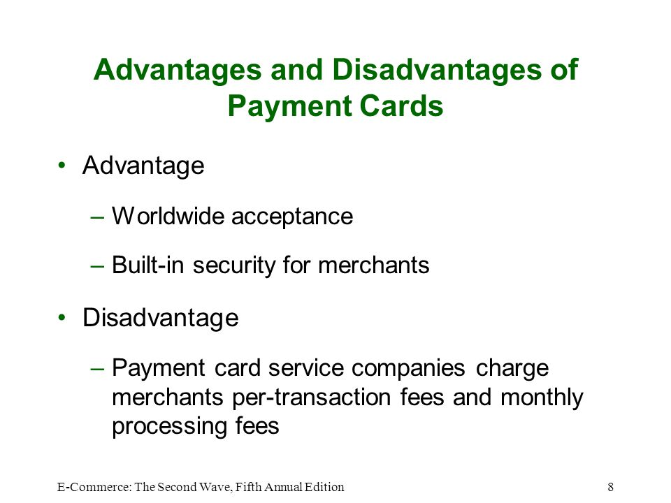 E-Commerce: The Second Wave, Fifth Annual Edition9 Payment Acceptance and Processing Steps followed once merchant receives consumers payment card information –Merchant authenticates payment card –Merchant checks with payment card issuer To ensure that credit or funds are available Puts a hold on credit line or the funds needed to cover the charge –Settlement occurs