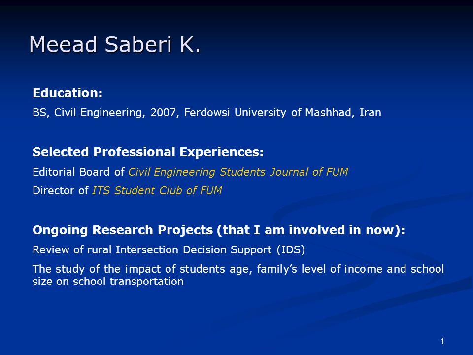 1 Meead Saberi K. Education: BS, Civil Engineering, 2007, Ferdowsi University of Mashhad, Iran Selected Professional Experiences: Editorial Board of C