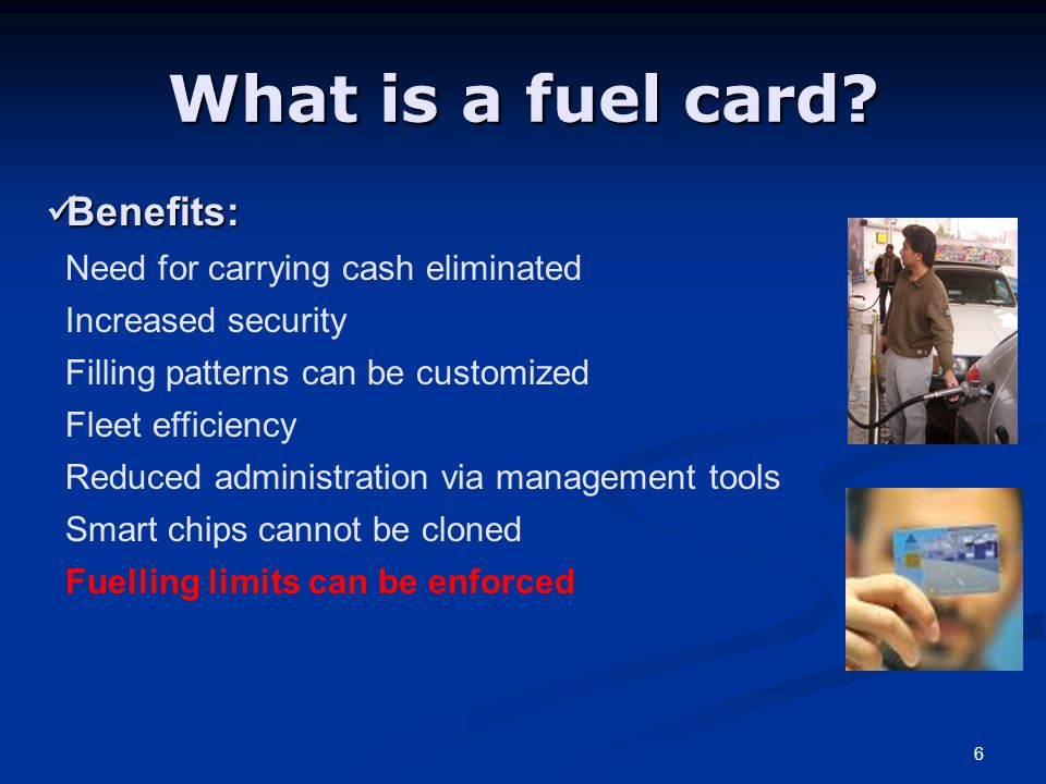 6 What is a fuel card? Benefits: Benefits: Need for carrying cash eliminated Increased security Filling patterns can be customized Fleet efficiency Re