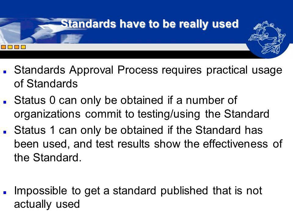 Standards have to be really used n Standards Approval Process requires practical usage of Standards n Status 0 can only be obtained if a number of org