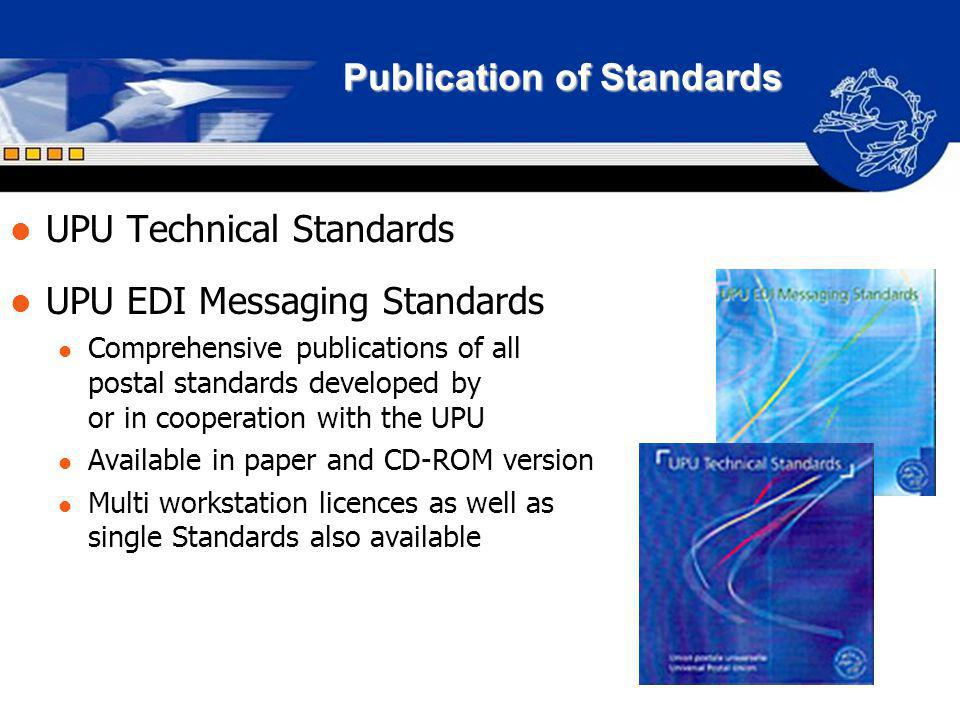 Publication of Standards UPU Technical Standards UPU EDI Messaging Standards Comprehensive publications of all postal standards developed by or in coo