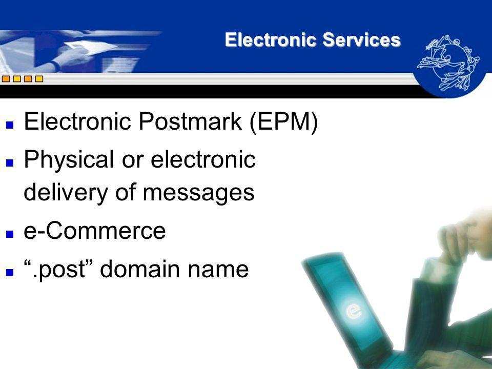 Electronic Services n Electronic Postmark (EPM) n Physical or electronic delivery of messages n e-Commerce n.post domain name