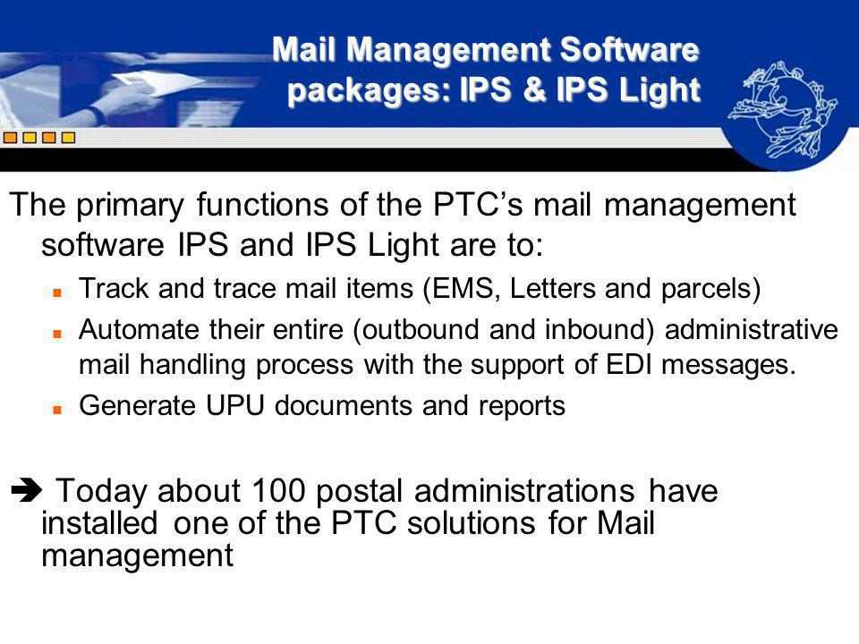 Mail Management Software packages: IPS & IPS Light The primary functions of the PTCs mail management software IPS and IPS Light are to: n Track and tr