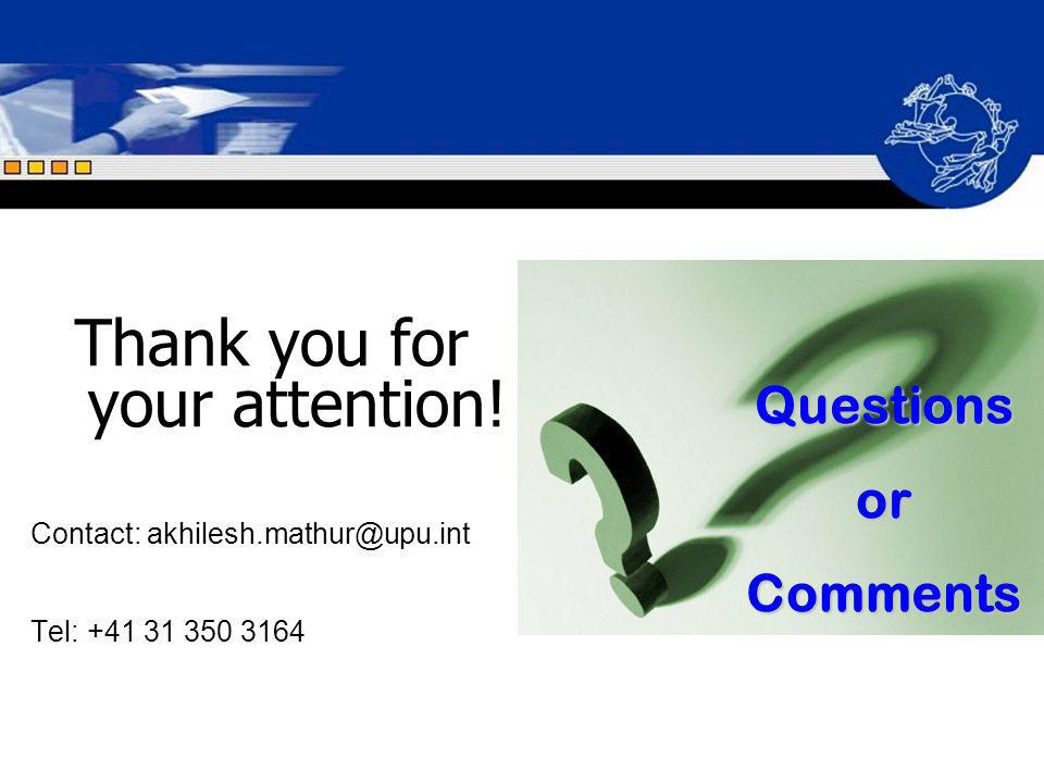 Thank you for your attention! Contact: akhilesh.mathur@upu.int Tel: +41 31 350 3164 QuestionsorComments