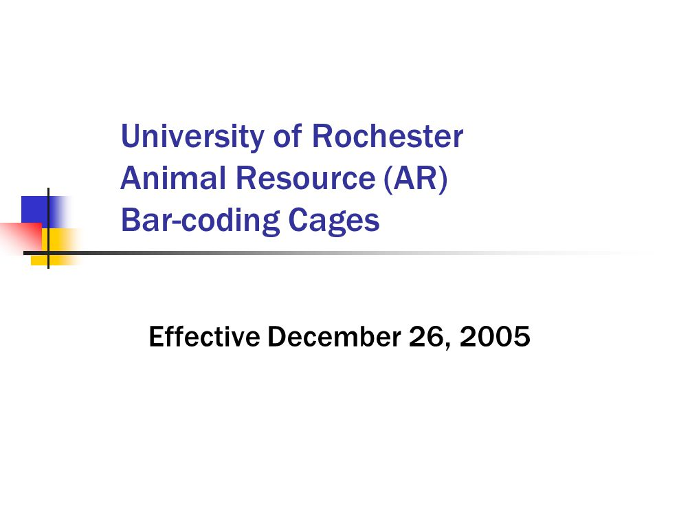 University of Rochester Animal Resource (AR) Bar-coding Cages Effective December 26, 2005