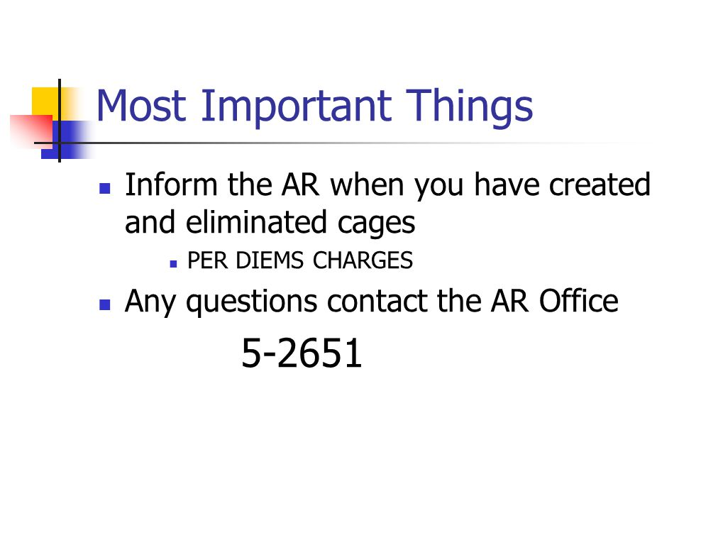 Most Important Things Inform the AR when you have created and eliminated cages PER DIEMS CHARGES Any questions contact the AR Office 5-2651