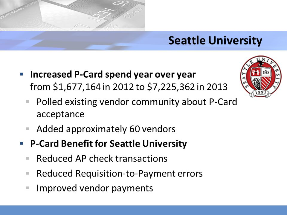 Increased P-Card spend year over year from $1,677,164 in 2012 to $7,225,362 in 2013 Polled existing vendor community about P-Card acceptance Added app