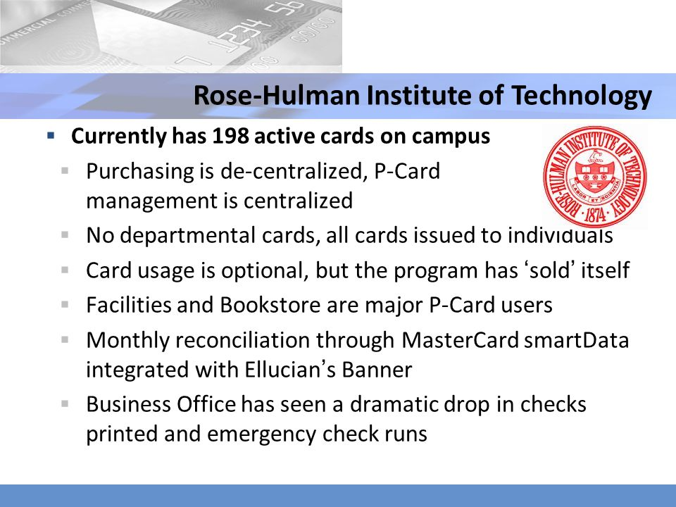 Currently has 198 active cards on campus Purchasing is de-centralized, P-Card management is centralized No departmental cards, all cards issued to ind