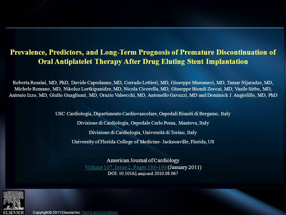 Prevalence, Predictors, and Long-Term Prognosis of Premature Discontinuation of Oral Antiplatelet Therapy After Drug Eluting Stent Implantation Roberta Rossini, MD, PhD, Davide Capodanno, MD, Corrado Lettieri, MD, Giuseppe Musumeci, MD, Tamar Nijaradze, MD, Michele Romano, MD, Nikoloz Lortkipanidze, MD, Nicola Cicorella, MD, Giuseppe Biondi Zoccai, MD, Vasile Sirbu, MD, Antonio Izzo, MD, Giulio Guagliumi, MD, Orazio Valsecchi, MD, Antonello Gavazzi, MD and Dominick J.