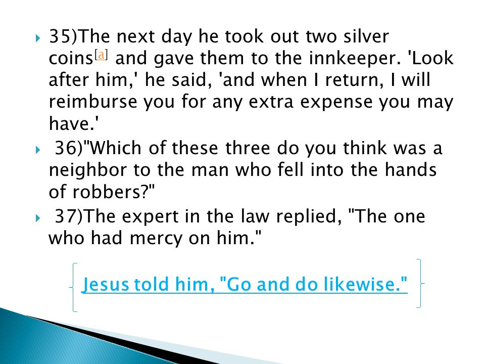31)A priest happened to be going down the same road, and when he saw the man, he passed by on the other side.