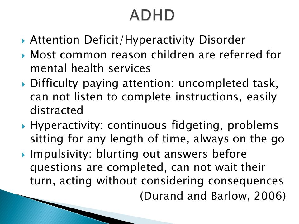 Attention Deficit Hyper Active (ADHD) Depression Bipolar Schizophrenia Obsessive-Compulsive Disorder (OCD) Post Traumatic Stress Disorder (PTSD) Panic Disorder, General Anxiety Disorder(GAD) Eating Disorders (Bulimia, Anorexia)