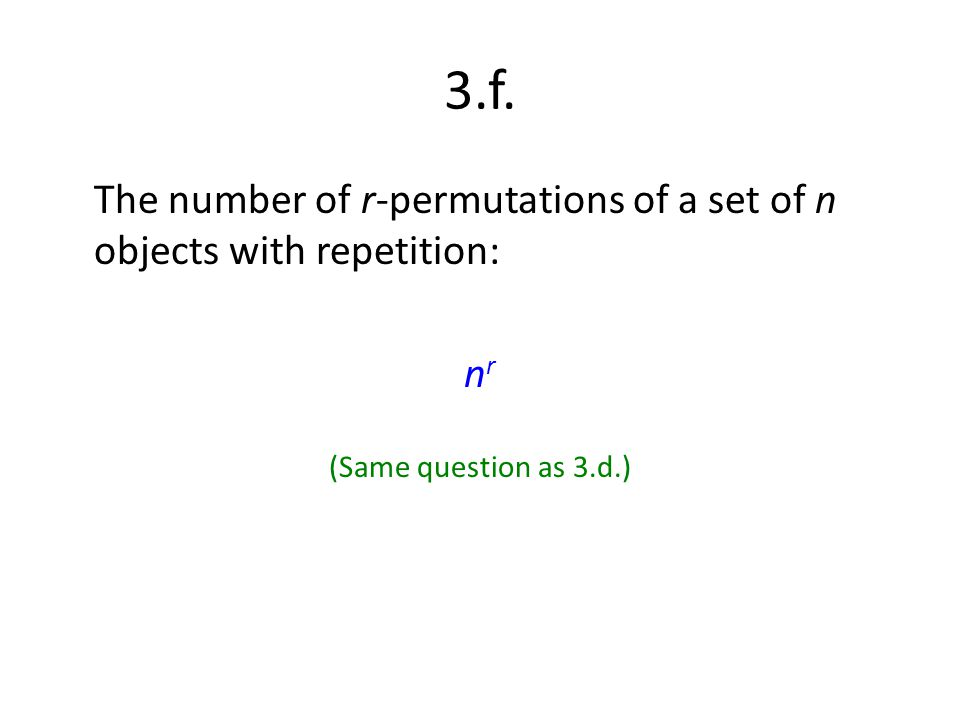 3.f. The number of r-permutations of a set of n objects with repetition: n r (Same question as 3.d.)