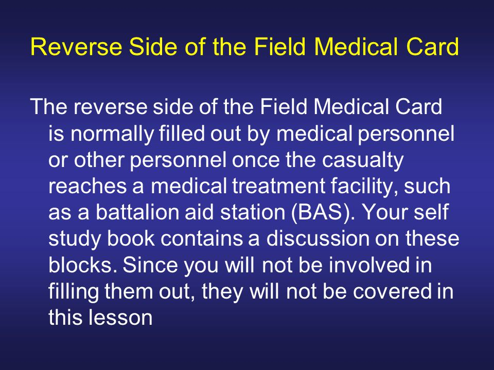 Reverse Side of the Field Medical Card The reverse side of the Field Medical Card is normally filled out by medical personnel or other personnel once
