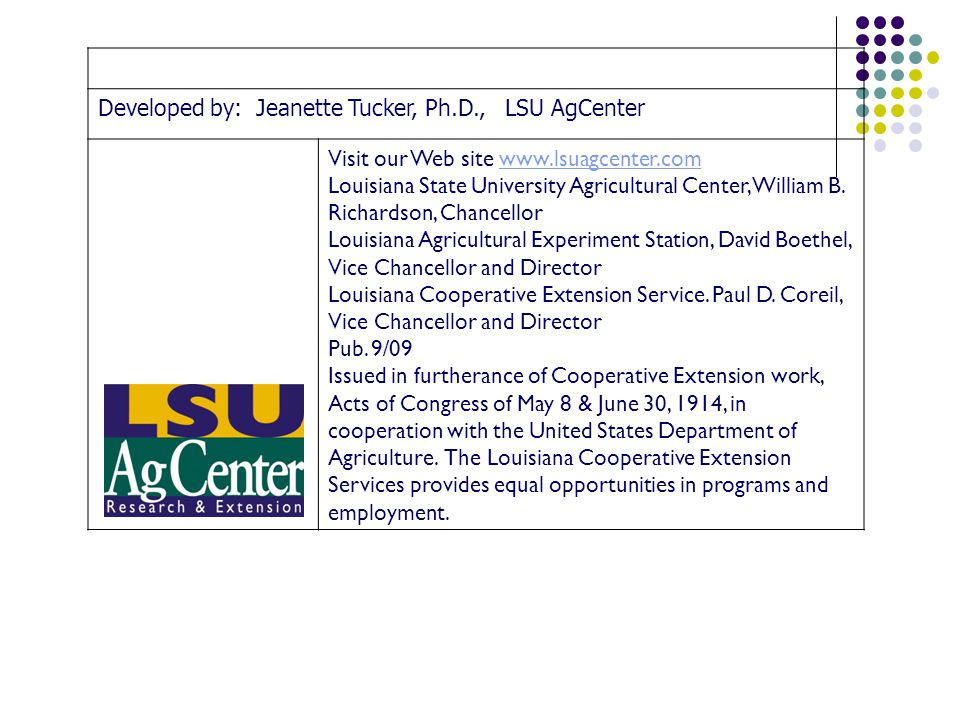 Developed by: Jeanette Tucker, Ph.D., LSU AgCenter Visit our Web site www.lsuagcenter.comwww.lsuagcenter.com Louisiana State University Agricultural Center, William B.