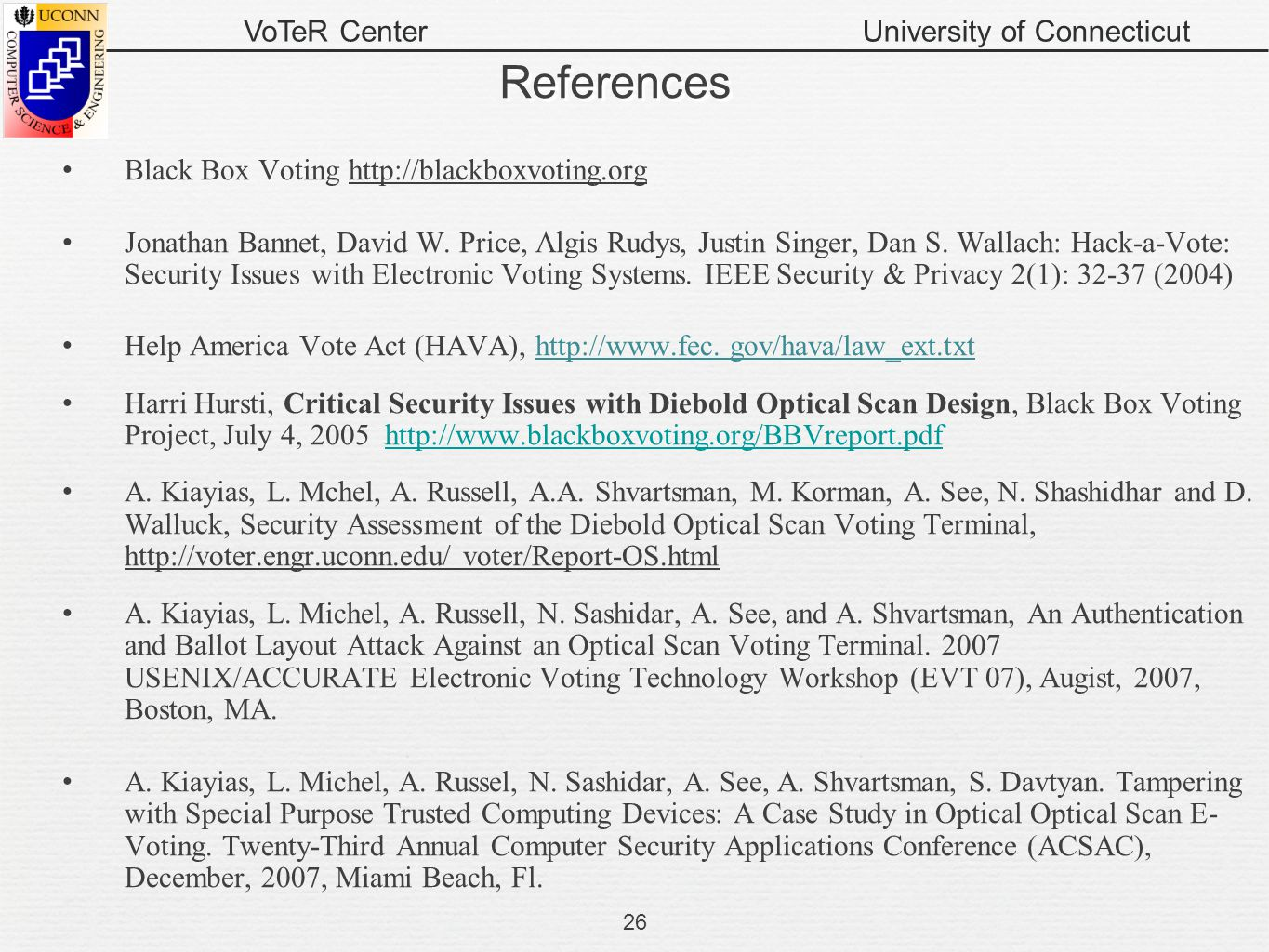 VoTeR CenterUniversity of Connecticut References Black Box Voting http://blackboxvoting.org Jonathan Bannet, David W. Price, Algis Rudys, Justin Singe