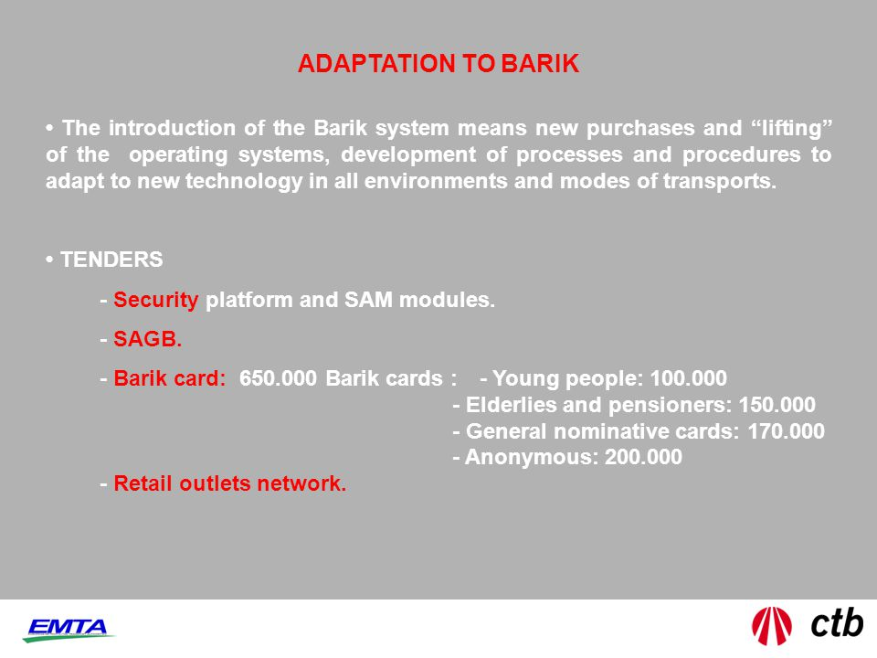 ADAPTATION TO BARIK The introduction of the Barik system means new purchases and lifting of the operating systems, development of processes and procedures to adapt to new technology in all environments and modes of transports.