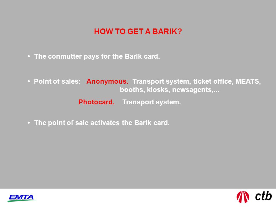 HOW TO GET A BARIK. The conmutter pays for the Barik card.