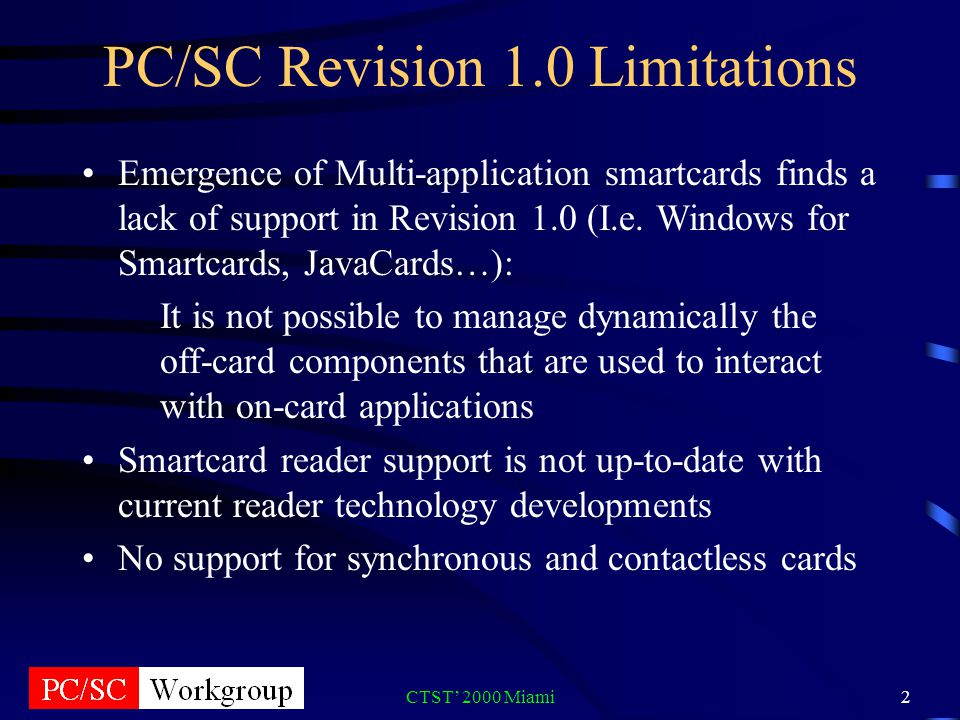 2 PC/SC Revision 1.0 Limitations Emergence of Multi-application smartcards finds a lack of support in Revision 1.0 (I.e.