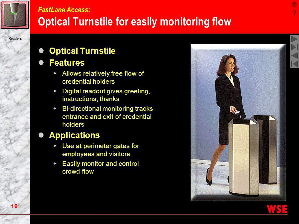 10 Readers FastLane Access: Optical Turnstile for easily monitoring flow Optical Turnstile Features Allows relatively free flow of credential holders