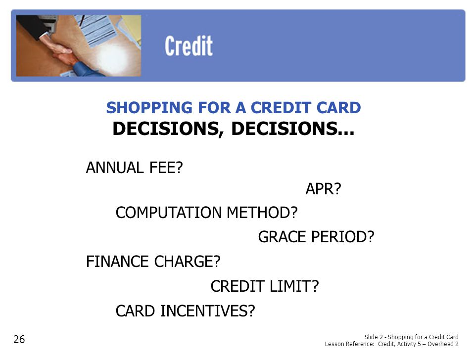 Slide 2 - Shopping for a Credit Card Lesson Reference: Credit, Activity 5 – Overhead 2 SHOPPING FOR A CREDIT CARD DECISIONS, DECISIONS...