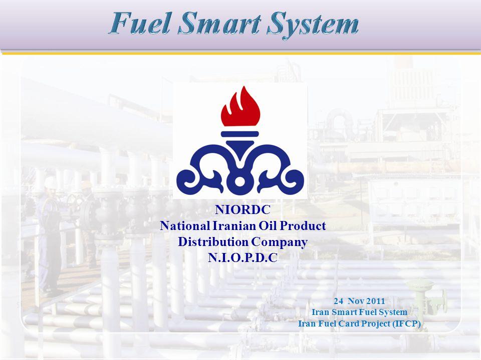 24 Nov 2011 Iran Smart Fuel System Iran Fuel Card Project (IFCP) NIORDC National Iranian Oil Product Distribution Company N.I.O.P.D.C