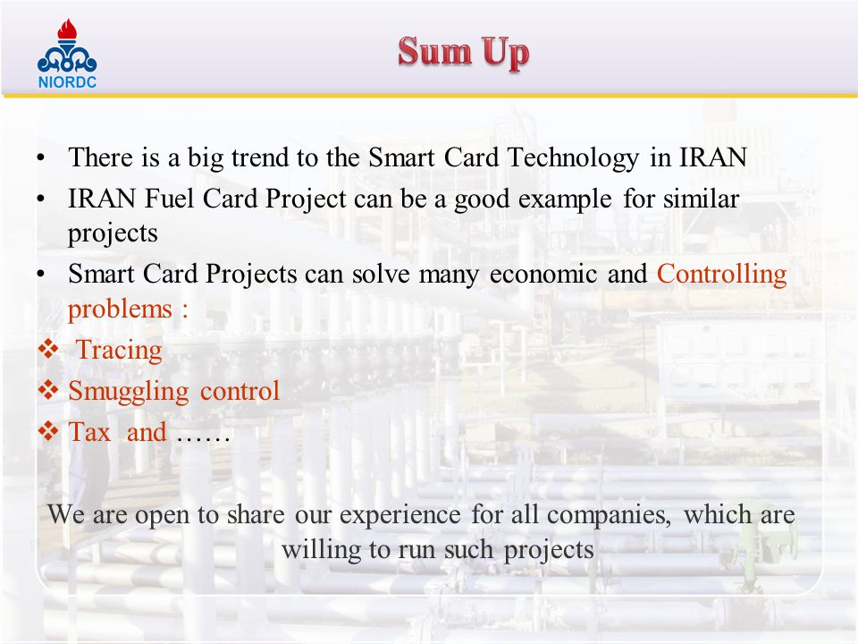 There is a big trend to the Smart Card Technology in IRAN IRAN Fuel Card Project can be a good example for similar projects Smart Card Projects can so