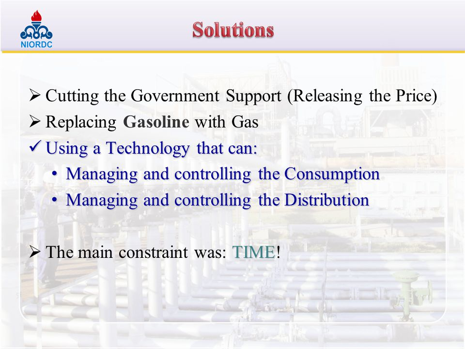 Cutting the Government Support (Releasing the Price) Replacing Gasoline with Gas Using a Technology that can: Using a Technology that can: Managing an