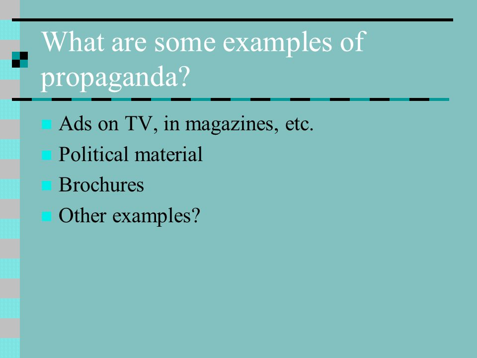 What are some examples of propaganda? Ads on TV, in magazines, etc. Political material Brochures Other examples?