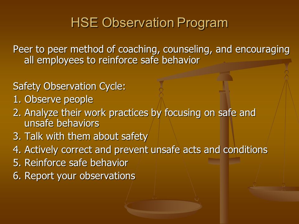 HSE Observation Program Peer to peer method of coaching, counseling, and encouraging all employees to reinforce safe behavior Safety Observation Cycle