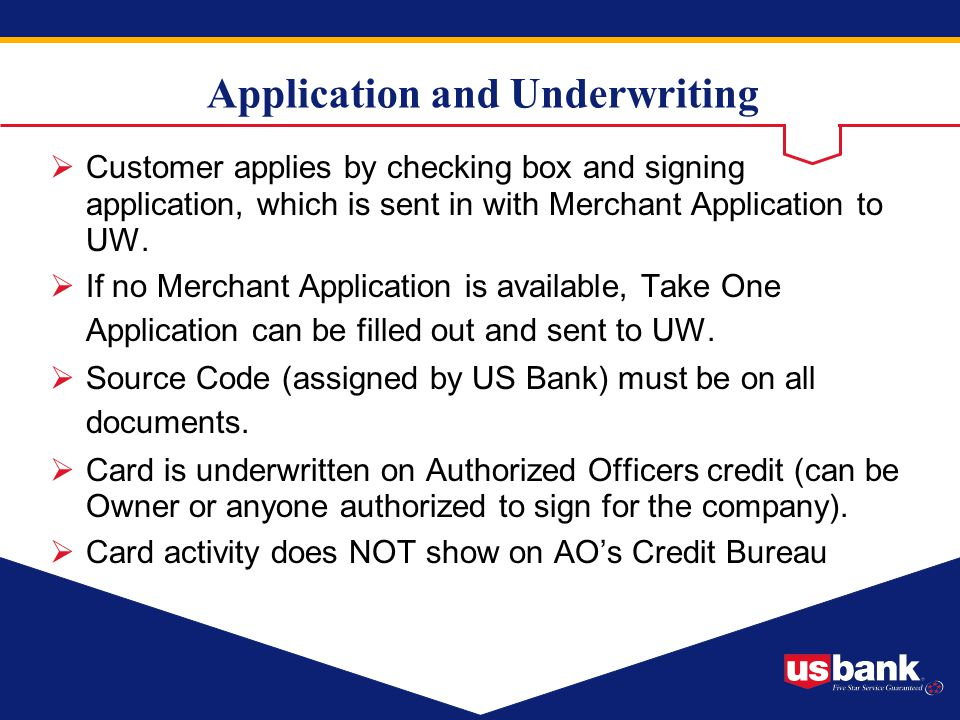 Application and Underwriting Customer applies by checking box and signing application, which is sent in with Merchant Application to UW. If no Merchan