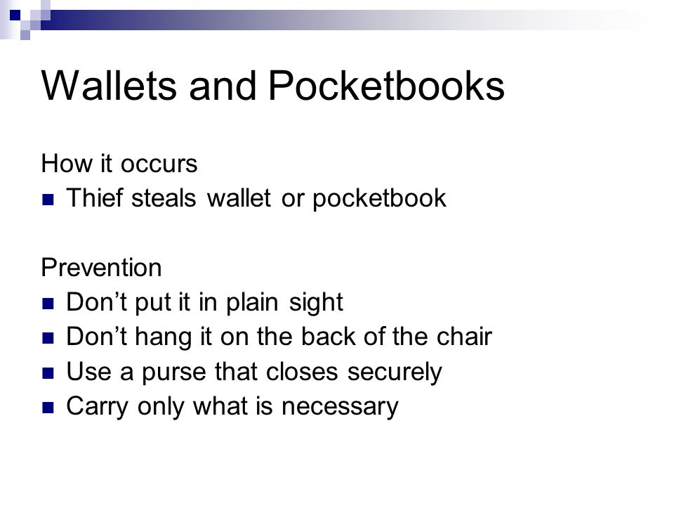 Wallets and Pocketbooks How it occurs Thief steals wallet or pocketbook Prevention Dont put it in plain sight Dont hang it on the back of the chair Us