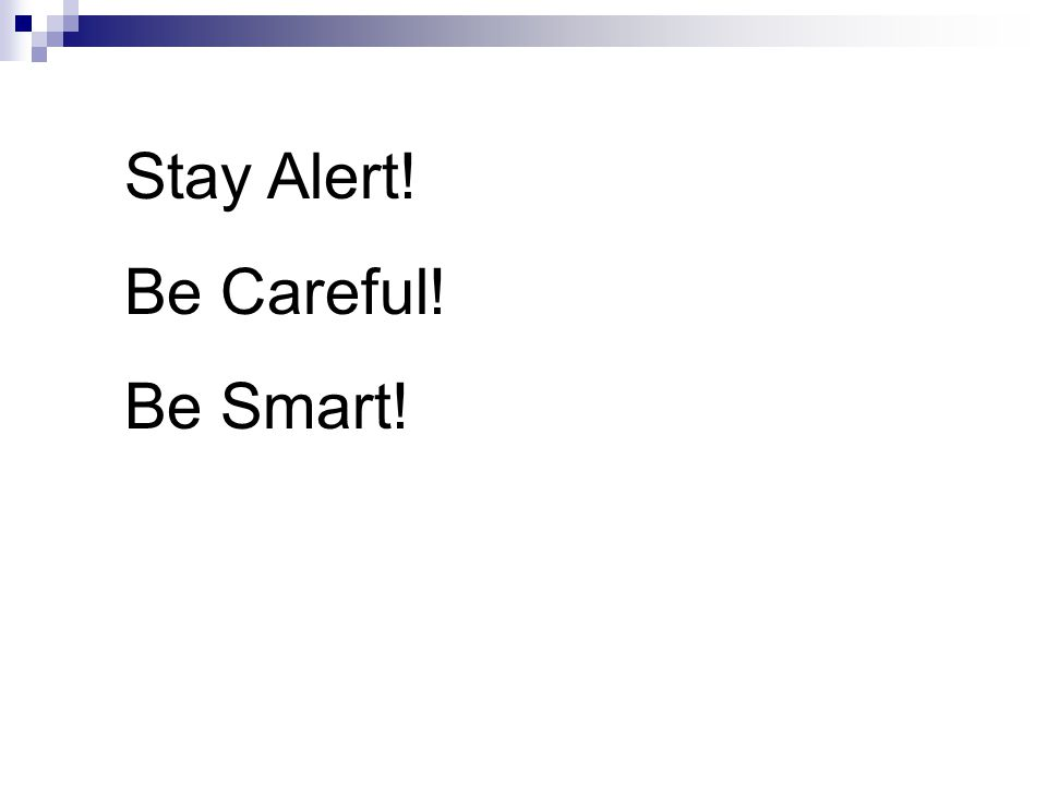 Stay Alert! Be Careful! Be Smart!