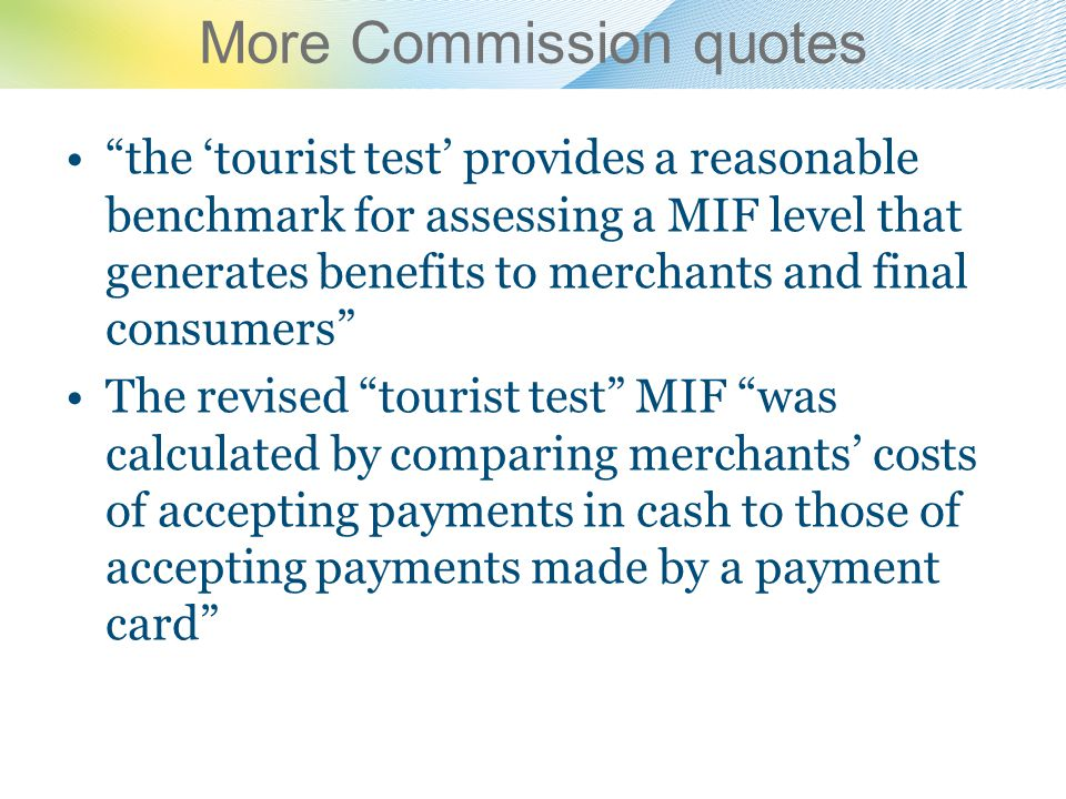 More Commission quotes the tourist test provides a reasonable benchmark for assessing a MIF level that generates benefits to merchants and final consu
