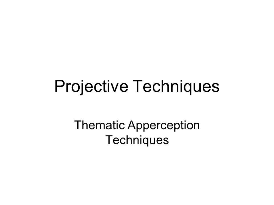 Projective Techniques Thematic Apperception Techniques