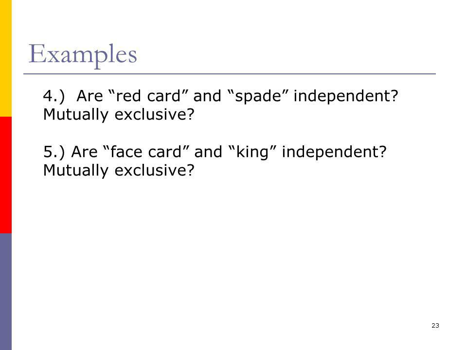 23 Examples 4.) Are red card and spade independent.