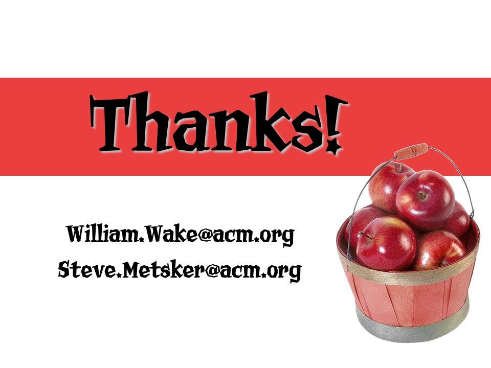Thanks! William.Wake@acm.org Steve.Metsker@acm.org