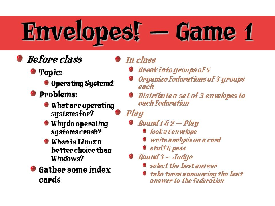 Envelopes. Game 1 Before class Topic: Operating Systems.