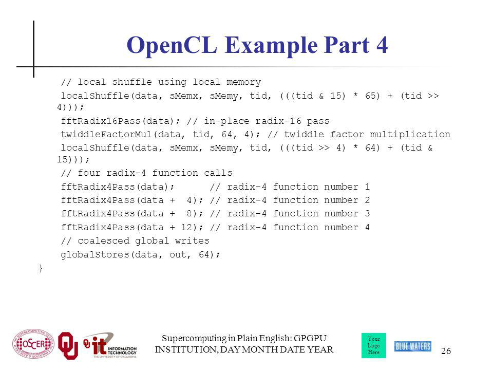 Your Logo Here Supercomputing in Plain English: GPGPU INSTITUTION, DAY MONTH DATE YEAR 26 OpenCL Example Part 4 // local shuffle using local memory lo
