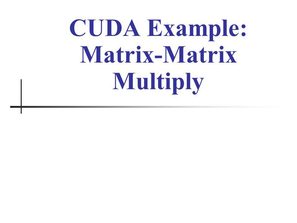 CUDA Example: Matrix-Matrix Multiply